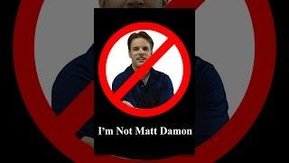 Download I'm Not Matt Damon Video