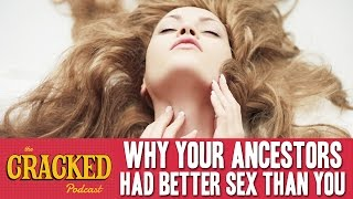 Download Why You're Having Worse Sex Than Your Ancestors - The Cracked Podcast Video