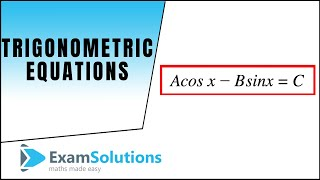 Download Trigonometry Equations : A cos x - B sin x = C Type : ExamSolutions Video