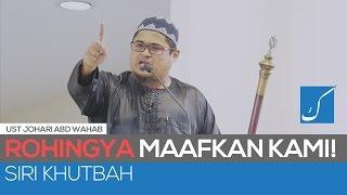 Download [Siri Khutbah] Rohingya Maafkan Kami Duhai Saudaraku! - Ust Johari Abd Wahab Video