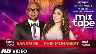 Download Sanam Re/Phir Mohabbat | Tulsi Kumar | Benny Dayal T-SERIES MIXTAPE SEASON 2 | Ep 5 Bhushan K Video