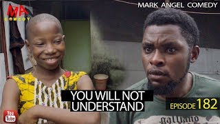 Download YOU WILL NOT UNDERSTAND (Mark Angel Comedy) (Episode 182) Video