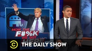 Download How the F**k We Got Here - Donald Trump - The GOP's Perfect Match: The Daily Show Video