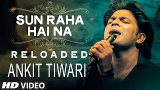 Download Sun Raha Hai Na Tu - Reloaded by Ankit Tiwari | T-Series Video