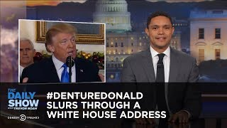 Download #DentureDonald Slurs Through a White House Address: The Daily Show Video