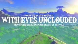 Download With Eyes Unclouded - How Studio Ghibli Inspired Breath of the Wild Video