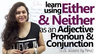 Download Using 'Either' & 'Neither' as an Adjective, Pronoun & Conjunction - English Grammar Lesson Video