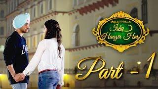 Download Ishq Haazir Hai - Part 1 | Diljit Dosanjh & Wamiqa Gabbi | Latest Punjabi Movie Video
