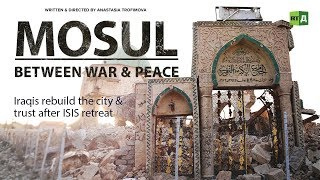 Download Mosul Between War & Peace: Iraqis rebuild the city & trust after ISIS retreat Video
