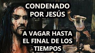Download El Judio Errante Castigado Por Jesús a caminar por la tierra hasta el fin del mundo El DOQmentalista Video