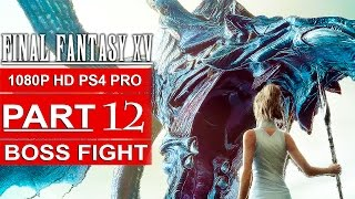 Download FINAL FANTASY 15 Gameplay Walkthrough Part 12 [1080p HD PS4 PRO] FINAL FANTASY XV BOSS FIGHT Video
