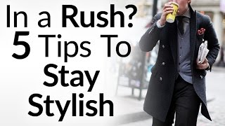 Download In a Rush? 5 Tips To Stay Stylish | How The Busy Man Stays Well-Dressed Video
