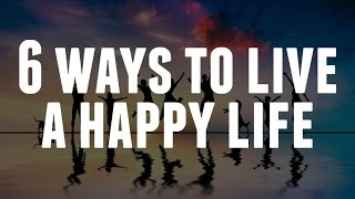 Download 6 Ways To Live A Happy Life Video