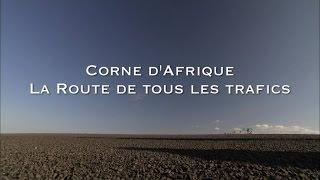 Download Corne d'Afrique la route de tous les trafics - Les routes mythiques (Documentaire) Video