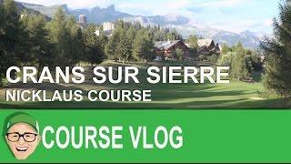 Download Crans Sur Sierre Nicklaus Course Video