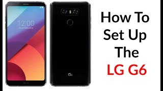 Download How To Set Up The LG G6 Video
