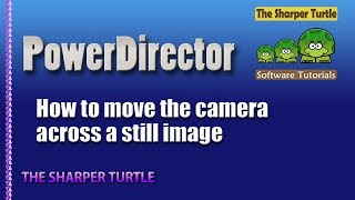 Download PowerDirector - How to move the camera across a still image Video