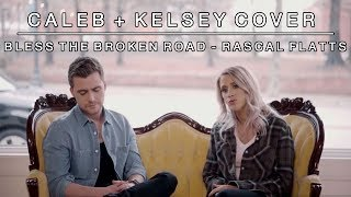 Download Bless the Broken Road (by Rascal Flatts) | Caleb and Kelsey Cover Video
