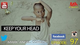 Download KEEP YOUR HEAD (Mark Angel Comedy) (Episode 97) Video