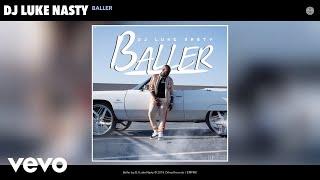 Download DJ Luke Nasty - Baller (Audio) Video