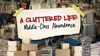 Download A Cluttered Life: Middle-Class Abundance Video