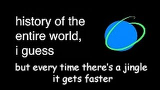 Download ″history of the entire world, i guess″ but every time there's a jingle it gets faster Video