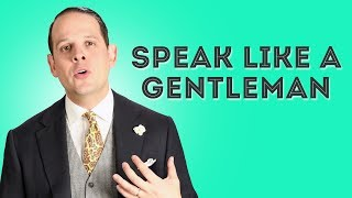Download How To Speak And Sound Like A Gentleman - Gentleman's Gazette Video