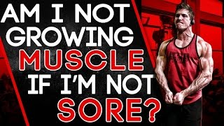 Download Am I Not Growing Muscle If I'm Not Sore? - A Guide to Muscle Growth Video