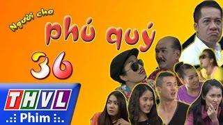 Download THVL   Người cha phú quý - Tập 36 Video