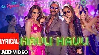 Download LYRICAL: HAULI HAULI | De De Pyaar De | Ajay Devgn, Tabu, Rakul | Neha K, Garry S, Tanishk B, Mellow Video