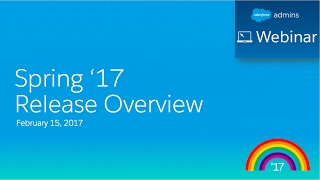 Download Salesforce Spring '17 Release Webinar for Admins Video
