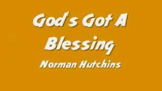 Download Norman Hutchins - God's Got A Blessing Video