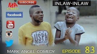 Download INLAW INLAW (Mark Angel Comedy) (Episode 83) Video