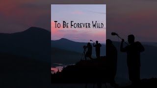Download To Be Forever Wild Video