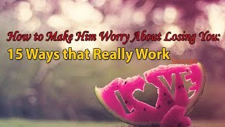 Download How to Make Him Worry About Losing You 15 Ways that Really Work Video