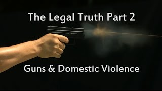 Download The Legal Truth Part 2 - Guns and Domestic Violence Video