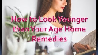 Download How to Look Younger than Your Age Home Remedies Video