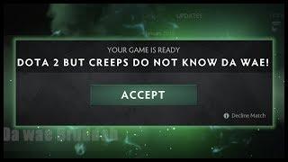 Download Dota 2 but Creeps Do Not Know Da Wae! Video