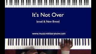 Download ″It's Not Over″ - ″Israel & New Breed″ Piano Tutorial Video
