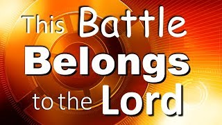 Download THIS BATTLE BELONGS TO THE LORD!!! - BIBLE PREACHING Video