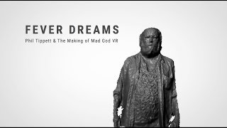 Download FEVER DREAMS - Phil Tippett & The Making of Mad God VR Video