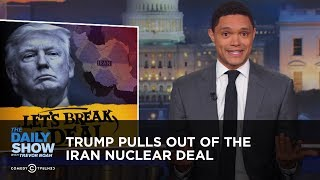 Download Trump Pulls Out of the Iran Nuclear Deal   The Daily Show Video