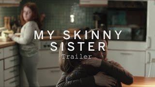 Download MY SKINNY SISTER Trailer | Festival 2015 Video