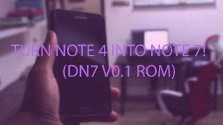 Download Turn Note 4 into Note 7! (DN7 ROM) Video
