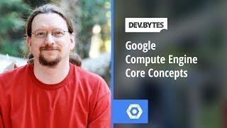 Download DevBytes - Google Compute Engine Core Concepts Video