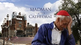 Download Madman of the Cathedral (Trailer) Former monk spends 50 years building a church on his own Video