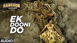 Download Ek Dooni Do Full Audio Song | Rangoon | Saif Ali Khan, Kangana Ranaut, Shahid Kapoor | T-Series Video