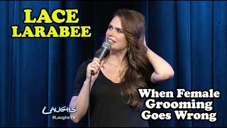 Download When Female Grooming Goes Wrong | Lace Larrabee | Stand-Up Comedy Video