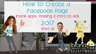 Download How to Create a Facebook Page 2017 Part 3 – Install Apps, Posting and Intro to Ads Video