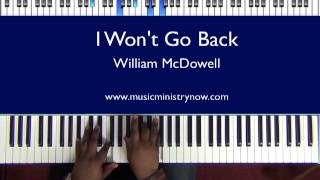 Download ″I Won't Go Back″ - William McDowell Piano Tutorial Video